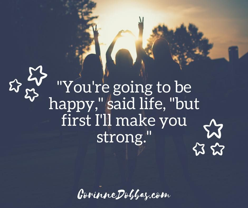 Youre Going To Be Happy Said Life But First Ill Make You Strong