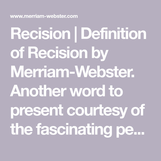 Recision Definition Of Recision By Merriam Webster Another Word