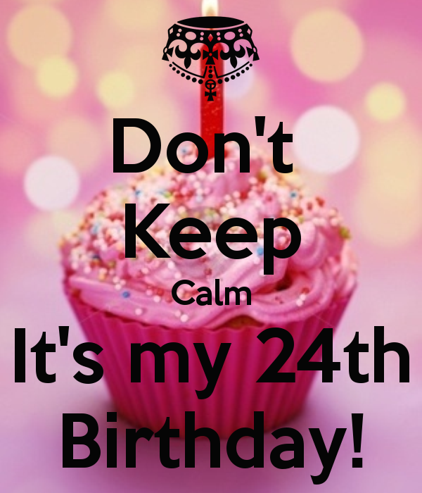 Dont-keep-calm-its-my-24th-birthday-9.png 600×700 Pixels