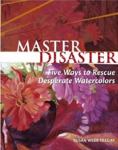 Master Disaster: Five Ways to Rescue Desperate Watercolours : Book by Susan Webb Tregay - Grantham Books #books # artsbooks #watercolours