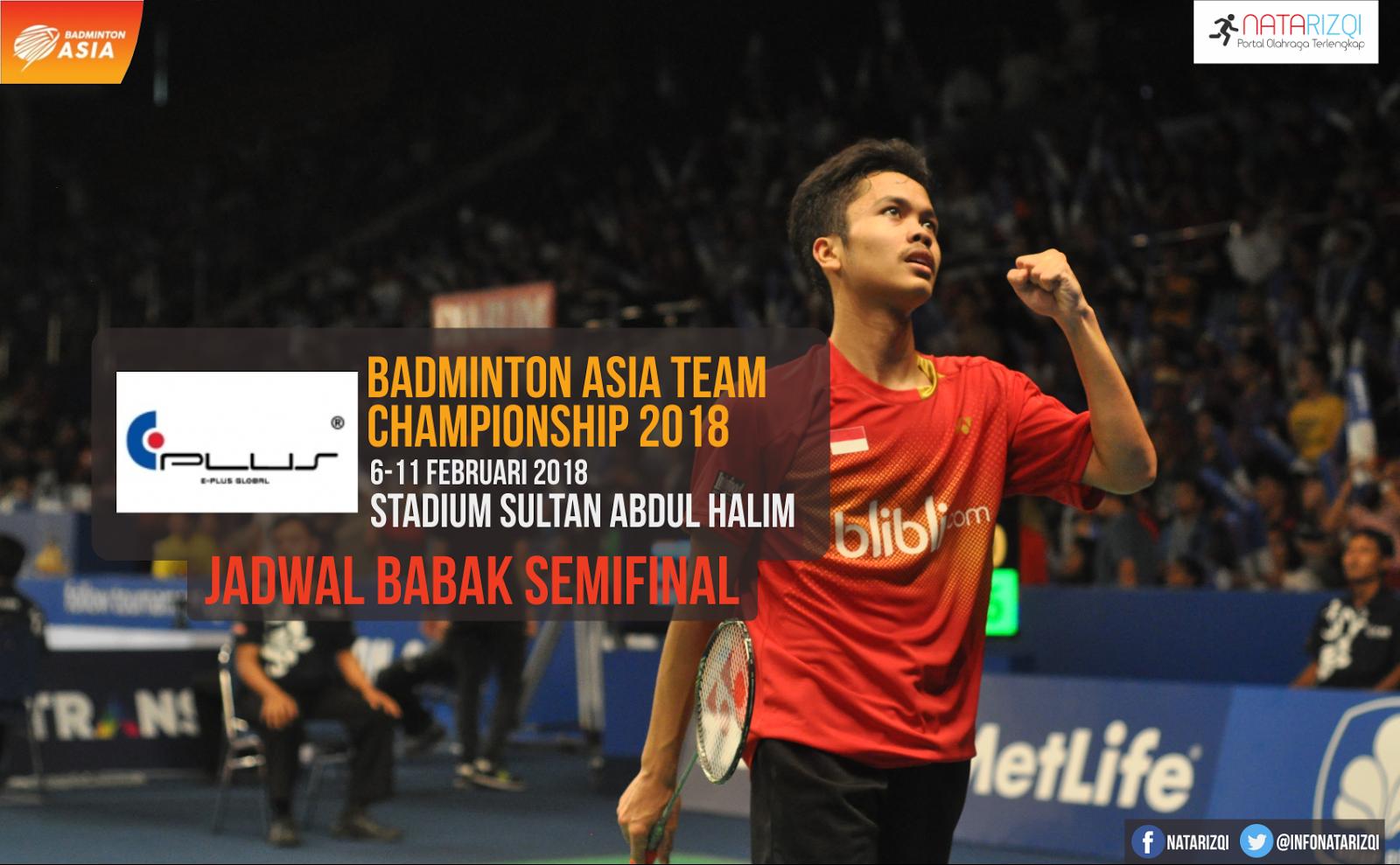 Jadwal Semifinal Badminton Asia Team Championship 2018 Terbaru