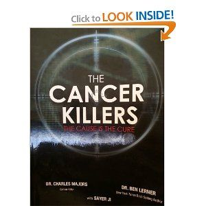 Amazon.com: The Cancer Killers (The Cause Is The Cure) (9781933936970): Dr.Charles Majors, Dr.Ben Lerner, Dr.Raymond Hilu, Sayer Ji: Books