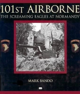 101st Airborne, The Screaming Eagles at Normandy by Mark A. Bando, 9780760308554