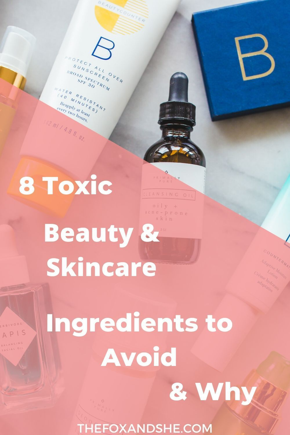 8 Toxic Skincare Ingredients To Avoid The Fox She Natural Beauty In 2020 Skincare Ingredients Simple Skincare Routine Skin Care