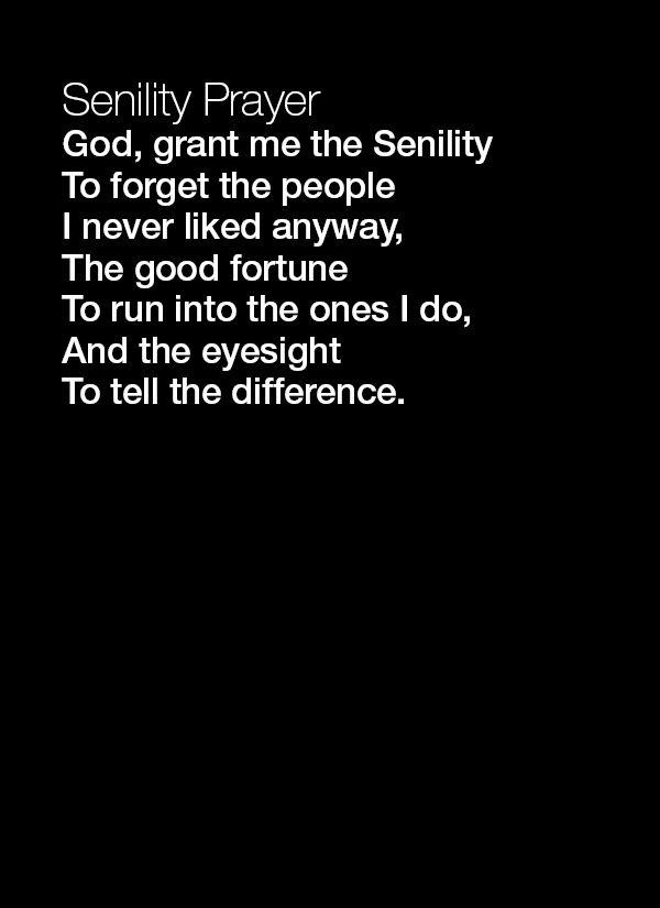 The Senility Prayer Humor And Inspirational Quotes Inspirational Quotes Old Friend Quotes Cute Quotes