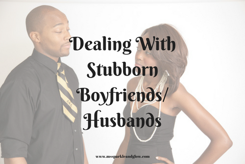 How to deal with stubborn boyfriend