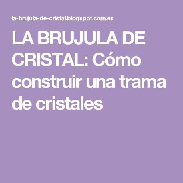 LA BRUJULA DE CRISTAL: Cómo construir una trama de cristales   El ...