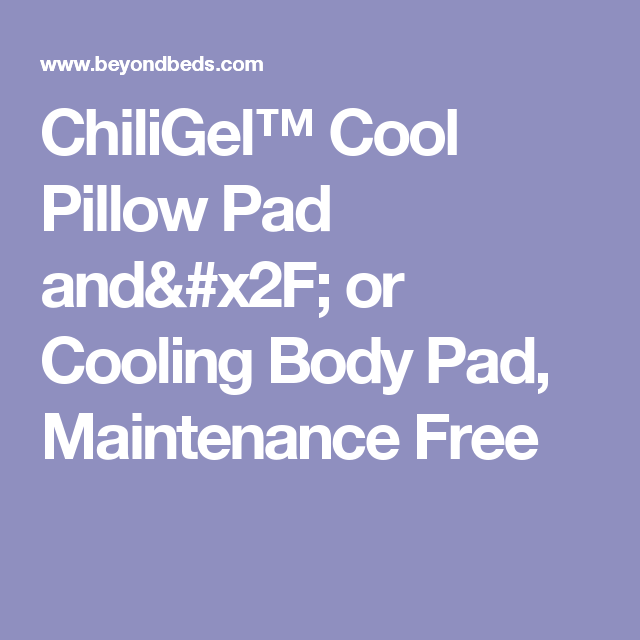 Chiligel Cool Pillow Pad And Or Cooling Body Pad Maintenance