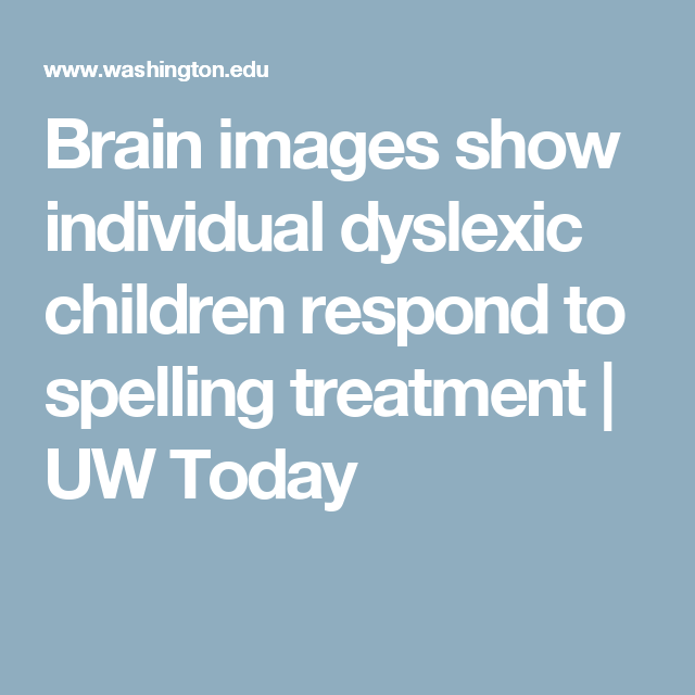 Brain Images Show Individual Dyslexic Children Respond To Spelling Treatment Uw Today