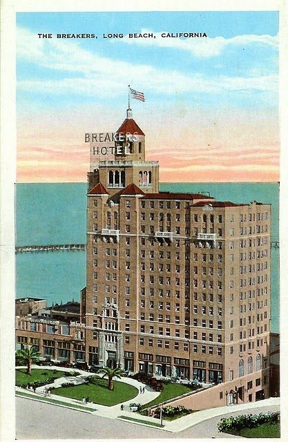 The Breakers Hotel In Long Beach Ca Opened 1926