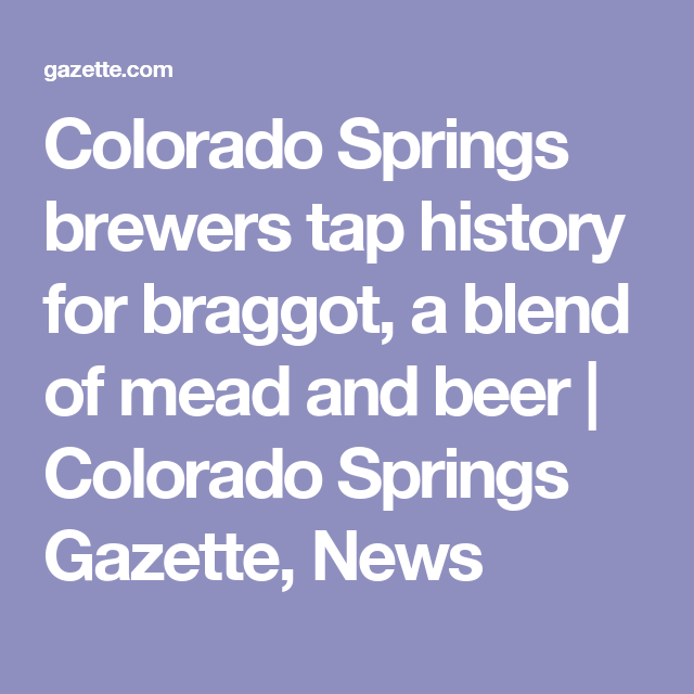 Colorado Springs brewers tap history for braggot, a blend of mead and beer   Colorado Springs Gazette, News