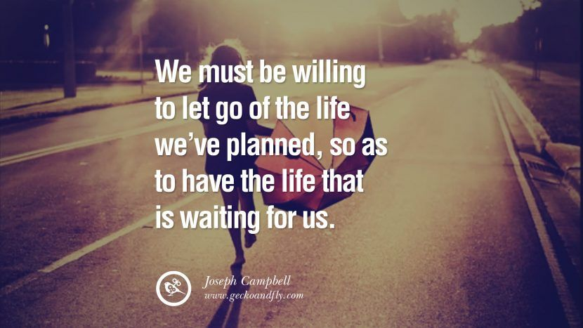 We Must Be Willing To Let Go Of The Life Weu0027ve Planned, So