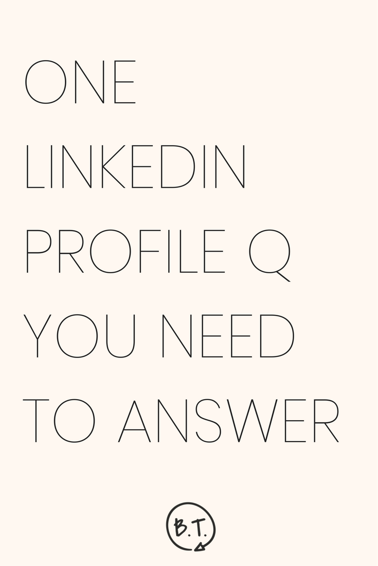 Wanna write a LinkedIn profile? This one question changes