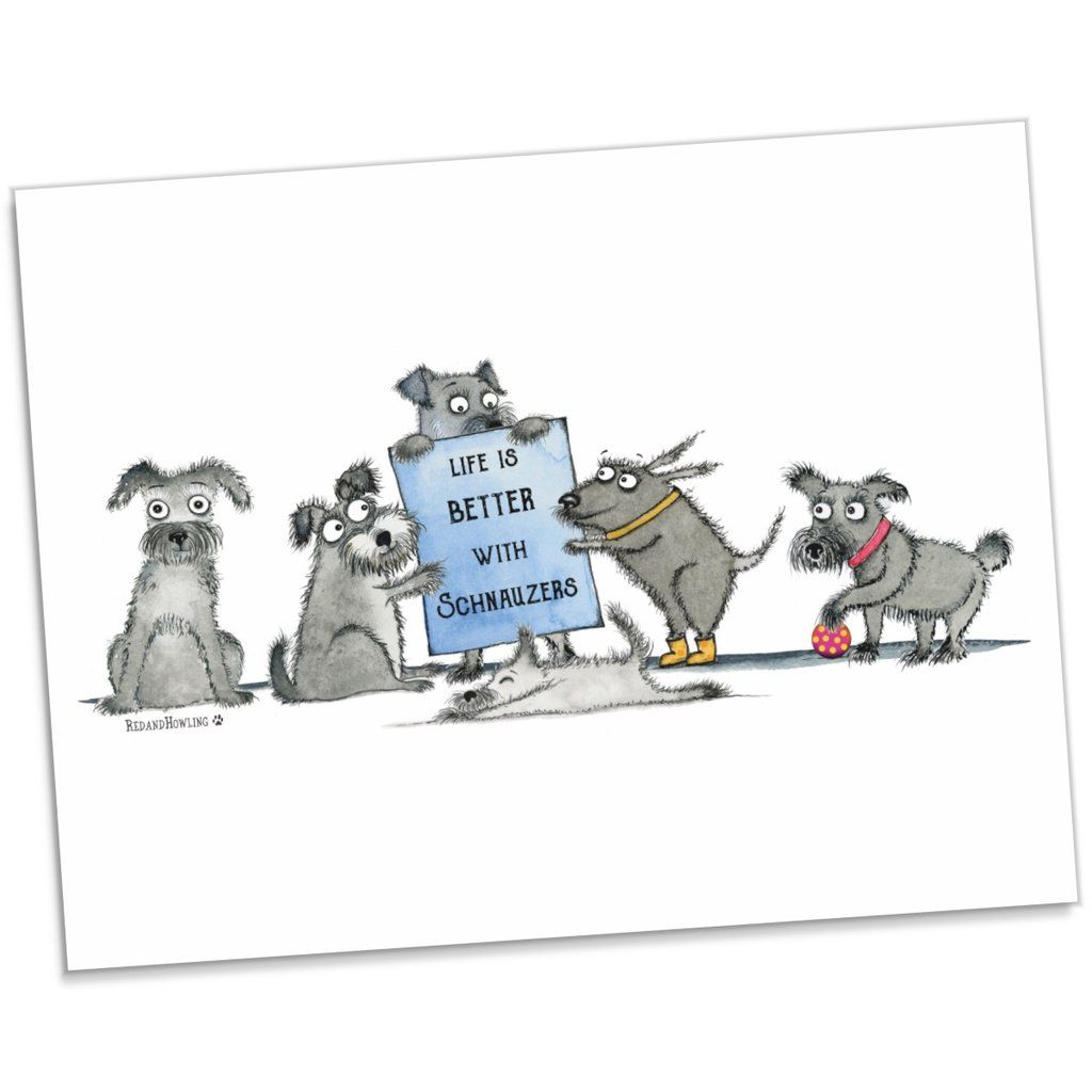 "DONATION Print: ""Life Is Better With Schnauzers"" Archival"