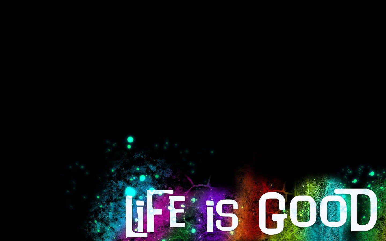 Download Life Is Good Widescreen Full Wallpaper Full Hd