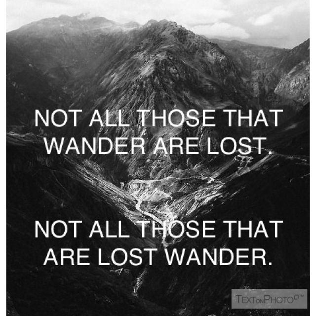 """My spin on """"not all that wander are lost"""" quote."""