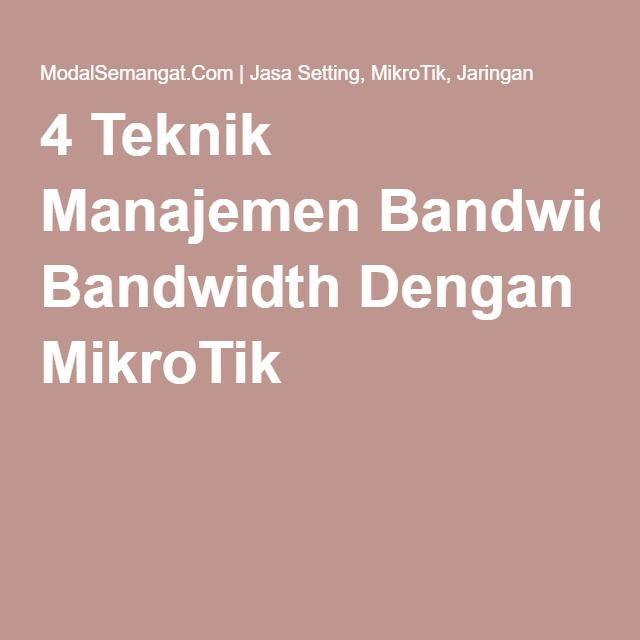 4 Teknik Manajemen Bandwidth Dengan MikroTik