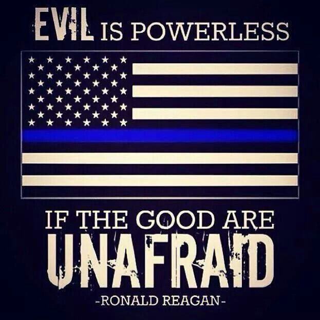 If the good are unafraid Law Enforcement Today