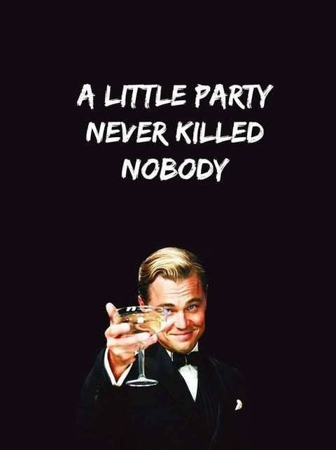 A Little Party Never Killed Nobody Great Gatsby With Images