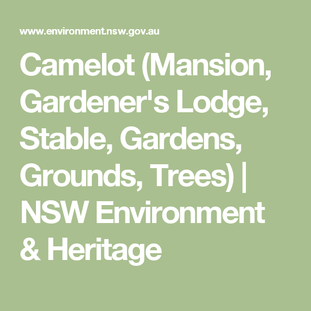 Camelot (Mansion, Gardener's Lodge, Stable, Gardens, Grounds, Trees) | NSW Environment & Heritage