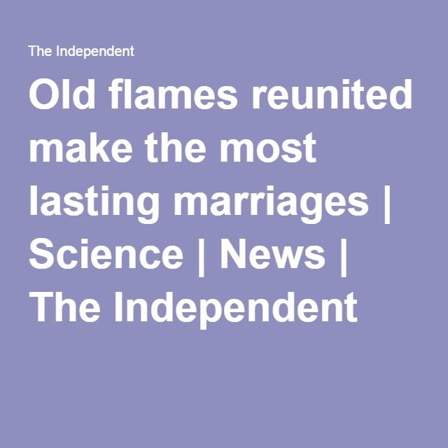 Old flames reunited make the most lasting marriages | First ...