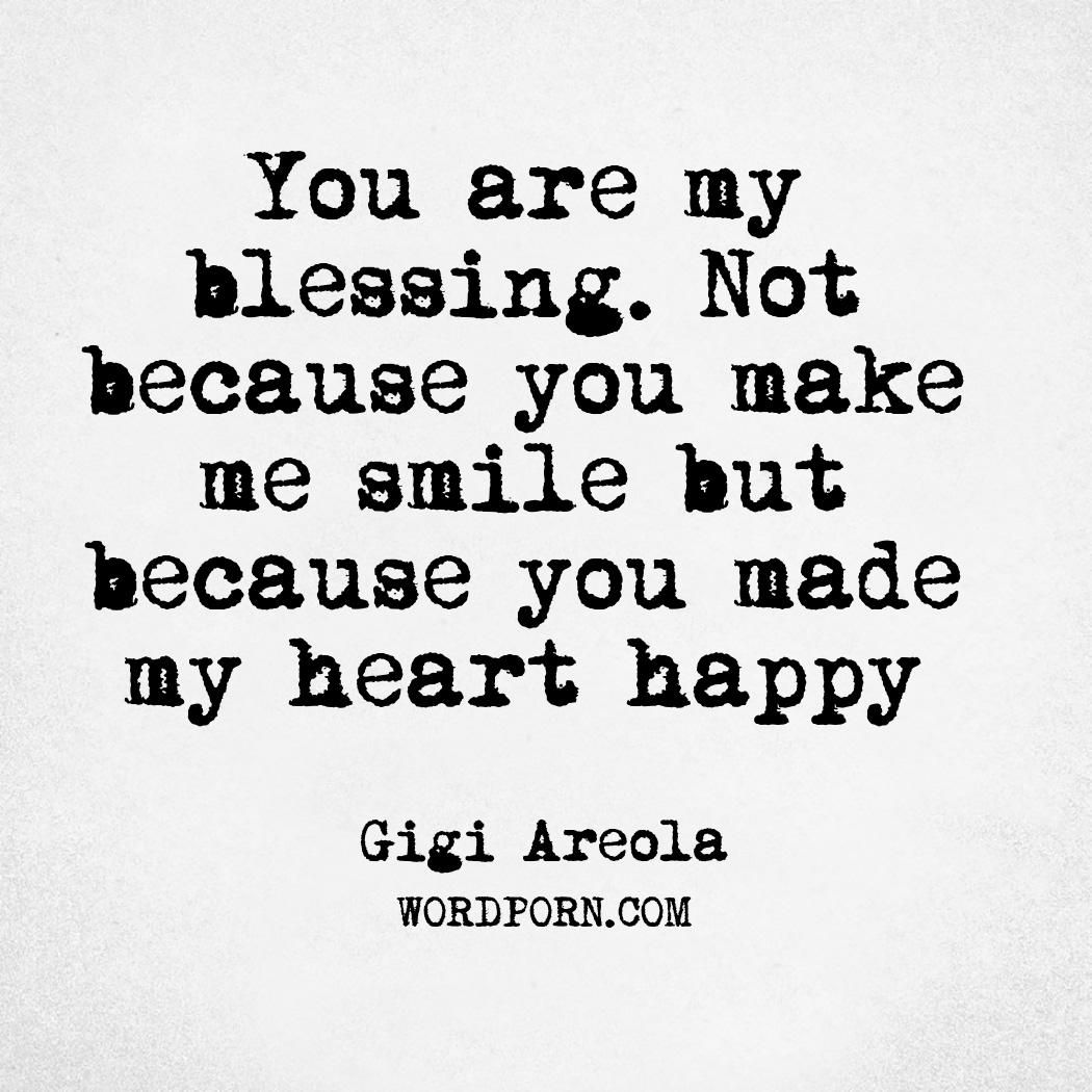 You Are My Blessing Not Because You Make Me Smile But Because You Made My Heart Happy Happy Quotes Smile Make Me Smile Quotes My Smile Quotes