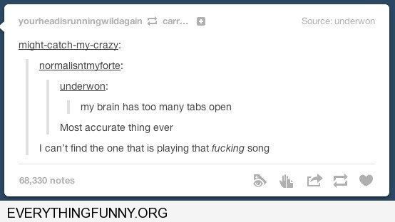 funny tumblr post my brain has too many tabs open can t find the one