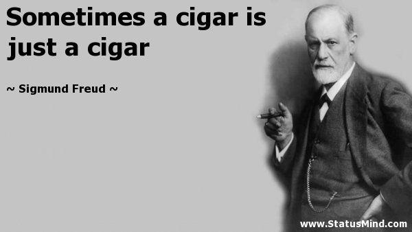 Sometimes A Cigar Is Just A Cigar Freud Quotes Sigmund Freud Cigars