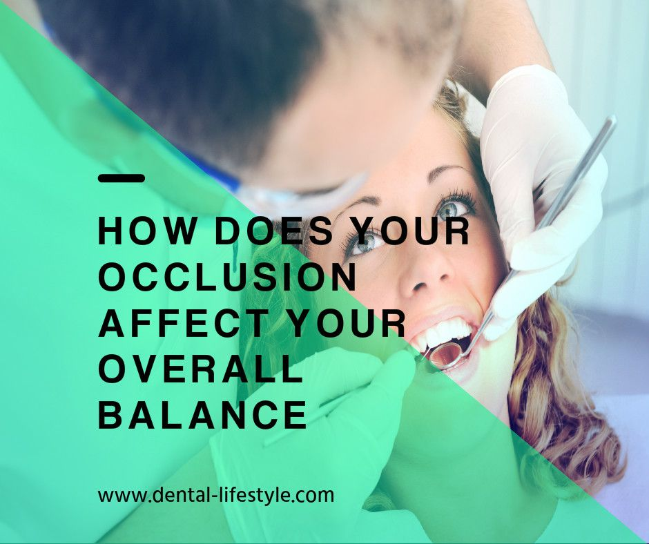 How Does Your Occlusion Affect Your Overall Balance Dentist
