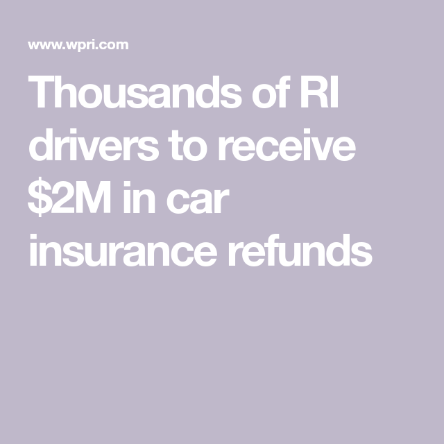Thousands Of Ri Drivers To Receive 2m In Car Insurance Refunds