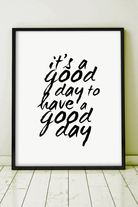 its a good day to have a good day printable quote poster art digital motivational print letterpress