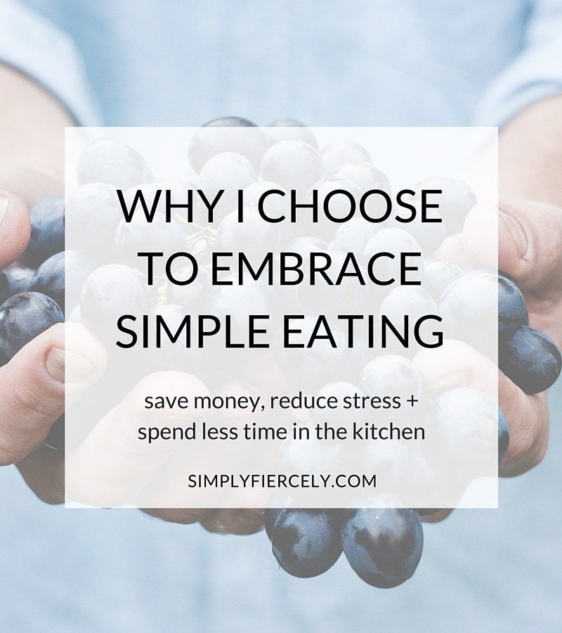 Simple Eating: How I Learned to Save Money, Reduce Stress + Spend Less Time in the Kitchen Embracing simple eating - how I learned to save money, reduce stress and spend less time in the kitchen. #organicmakeup