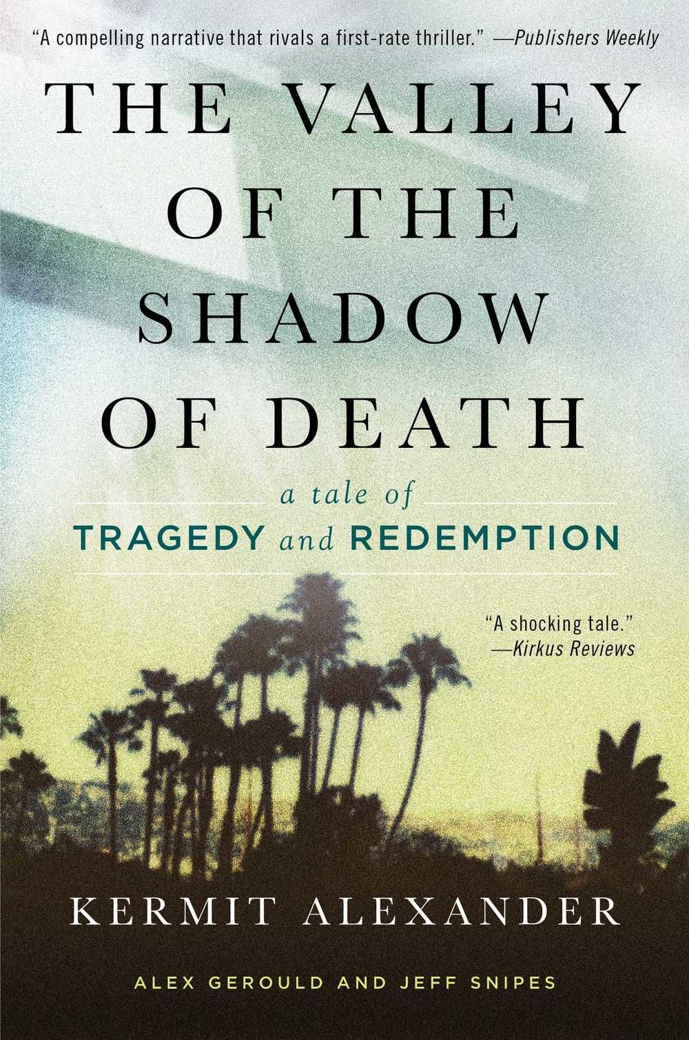 The Valley of the Shadow of Death: A Tale of Tragedy and Redemption by Kermit Alexander, Alexander Gerould and Jeffrey Snipes