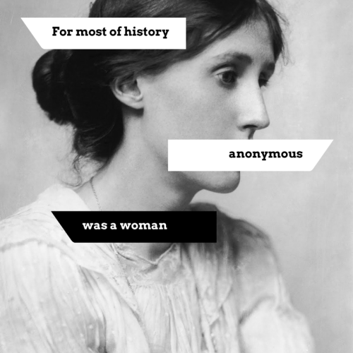 """""""For most of history anonymous was a woman""""- Virginia Woolf"""