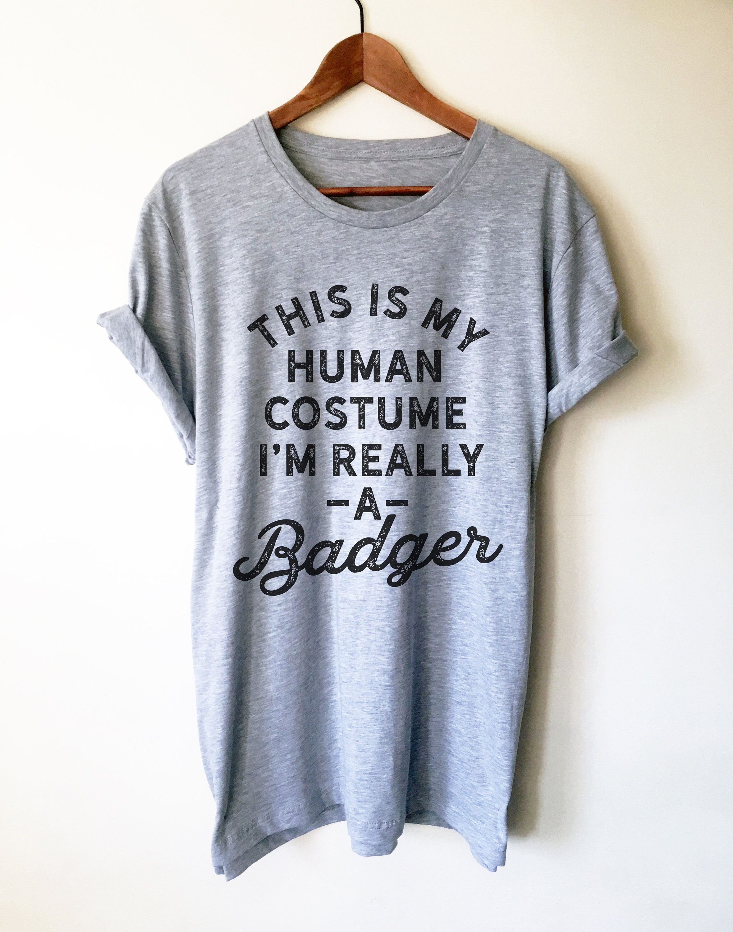 This Is My Human Costume I'm Really A Badger Unisex Shirt