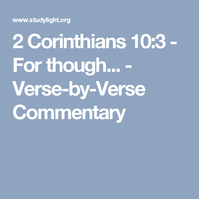 2 Corinthians 10:3 - For though    - Verse-by-Verse