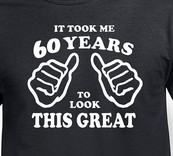 It Took Me 60 Years To Look This Great 60th Birthday T Shirt Funny Party Gift Handmade GraphicTee
