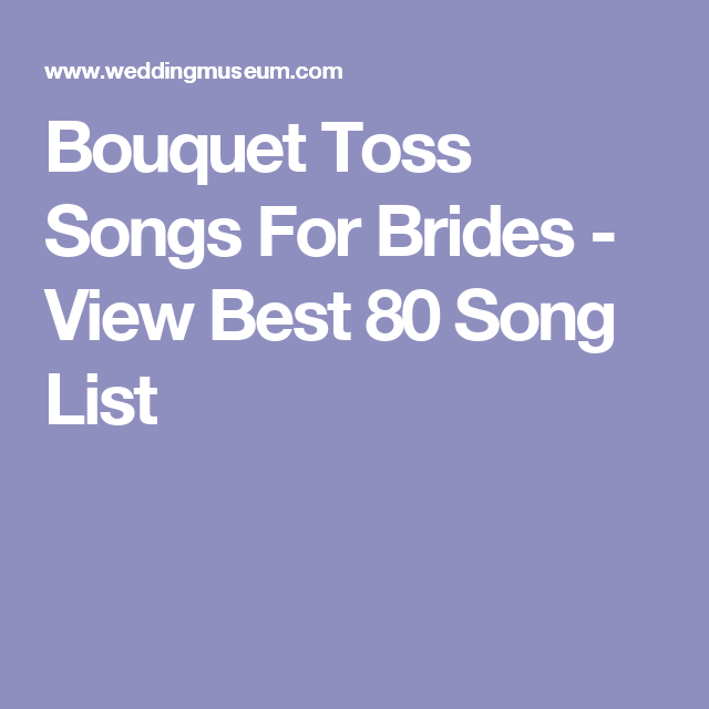 The 80 Best Bouquet Toss Songs For Brides, 2018