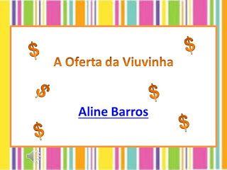 Slides Da Cancao A Oferta Da Viuvinha Aline Barros Com Imagens
