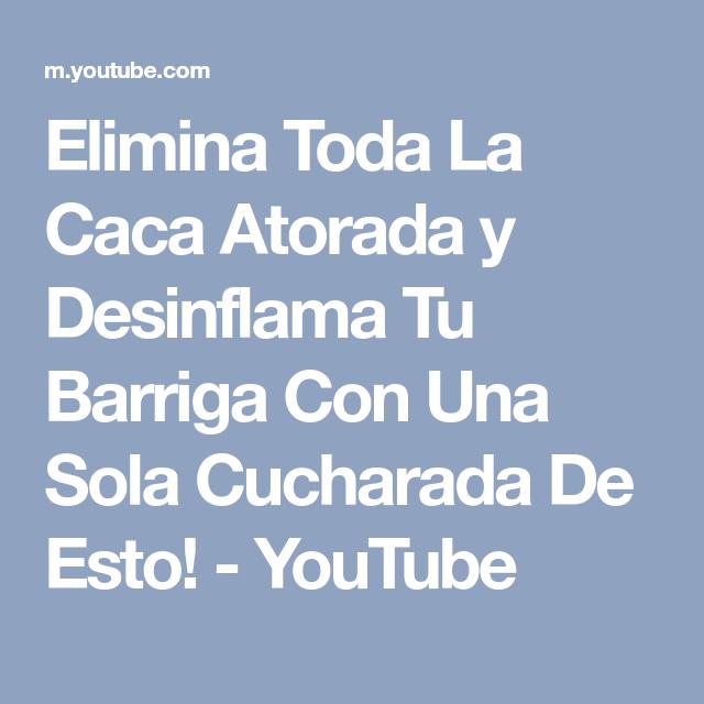 Elimina Toda La Caca Atorada y Desinflama Tu Barriga Con Una Sola Cucharada De Esto! - YouTube