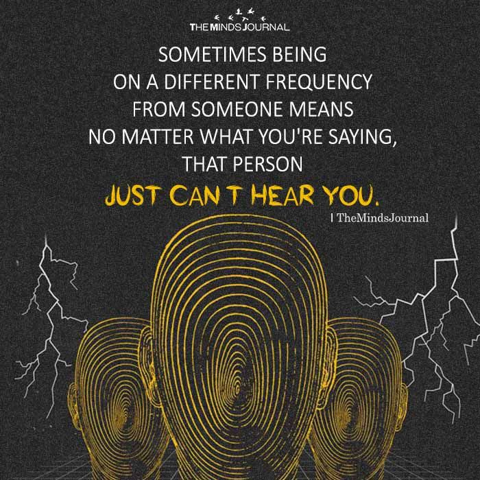 Sometimes Being On A Different Frequency