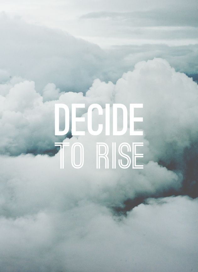 Decide To Rise Words Words Quotes Beautiful Words