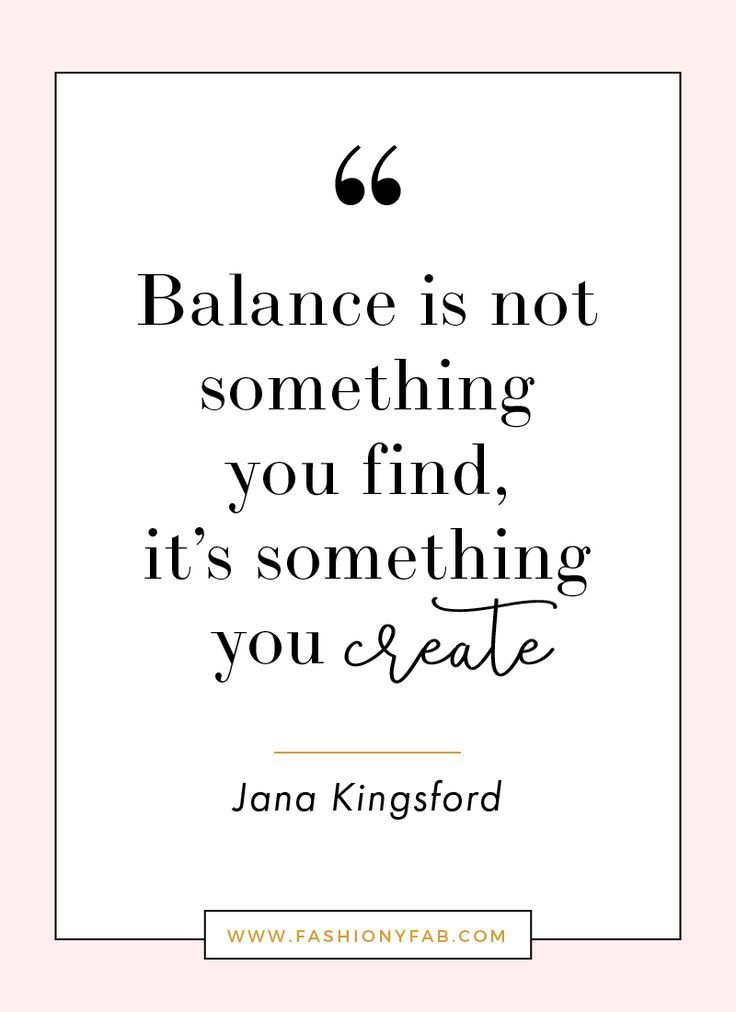 Balance Is Not Something You Find It S Something You Create