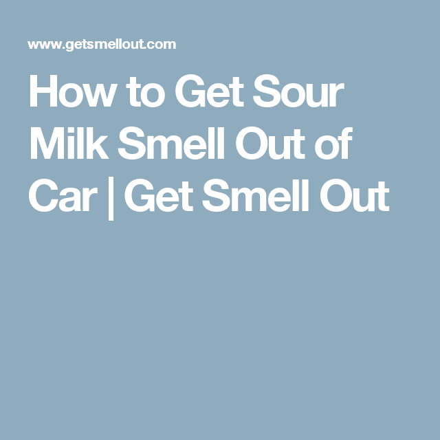 How to get sour milk smell out of car get smell out - How to get smoke smell out of car interior ...