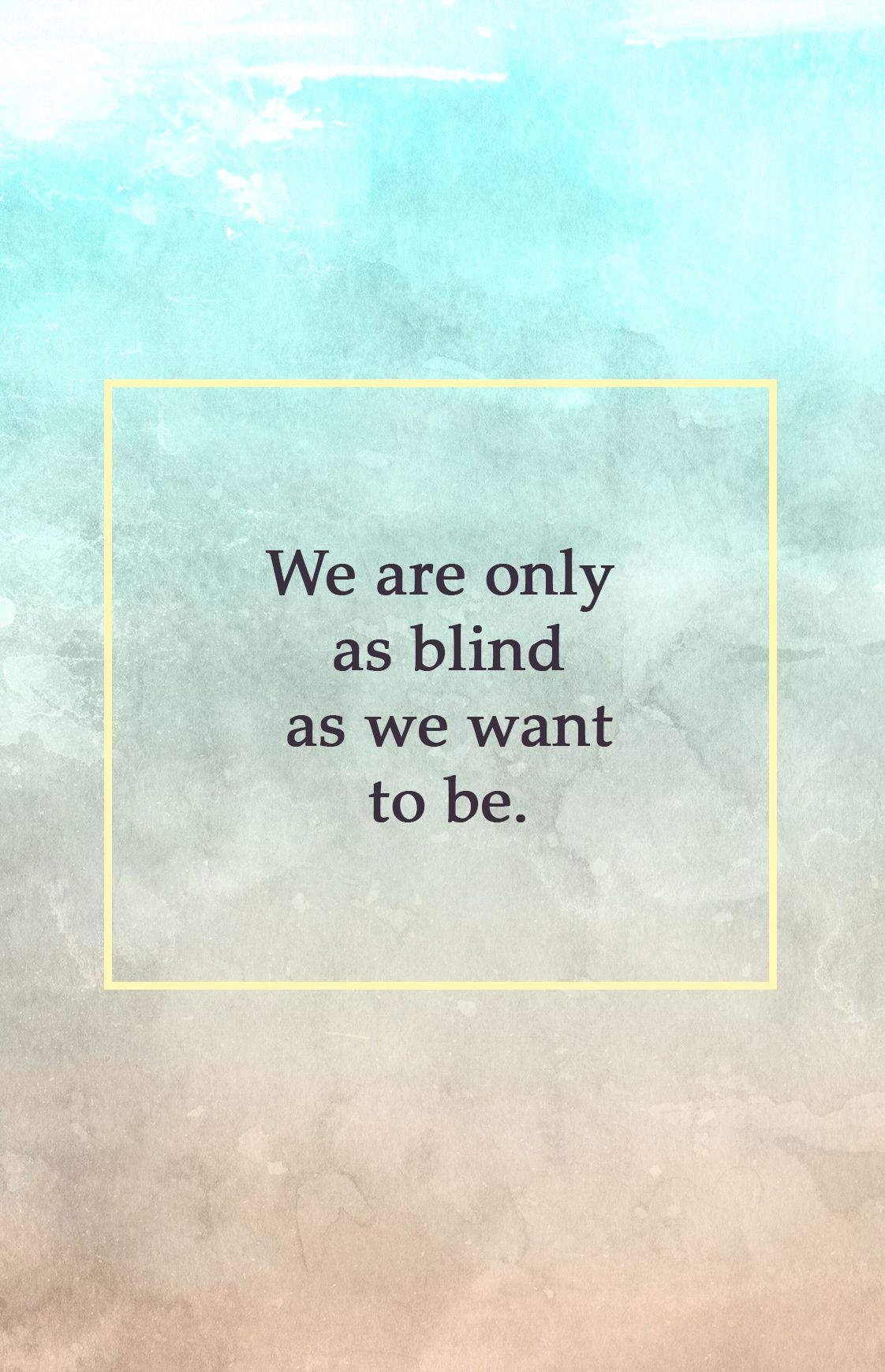 Blind Quotes We Are Only As Blind As We Want To Be Quoteswords To Live.