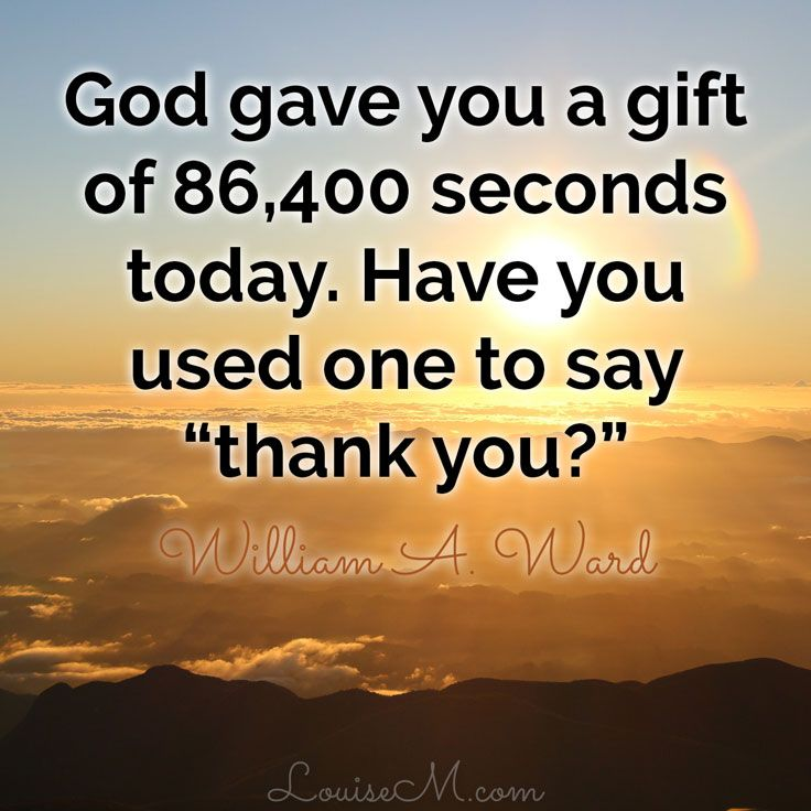 "God gave you a gift of 86,400 seconds today. Have you used one to say ""thank you""? ~William A Ward. 30 more gratitude quotes on the blog post."