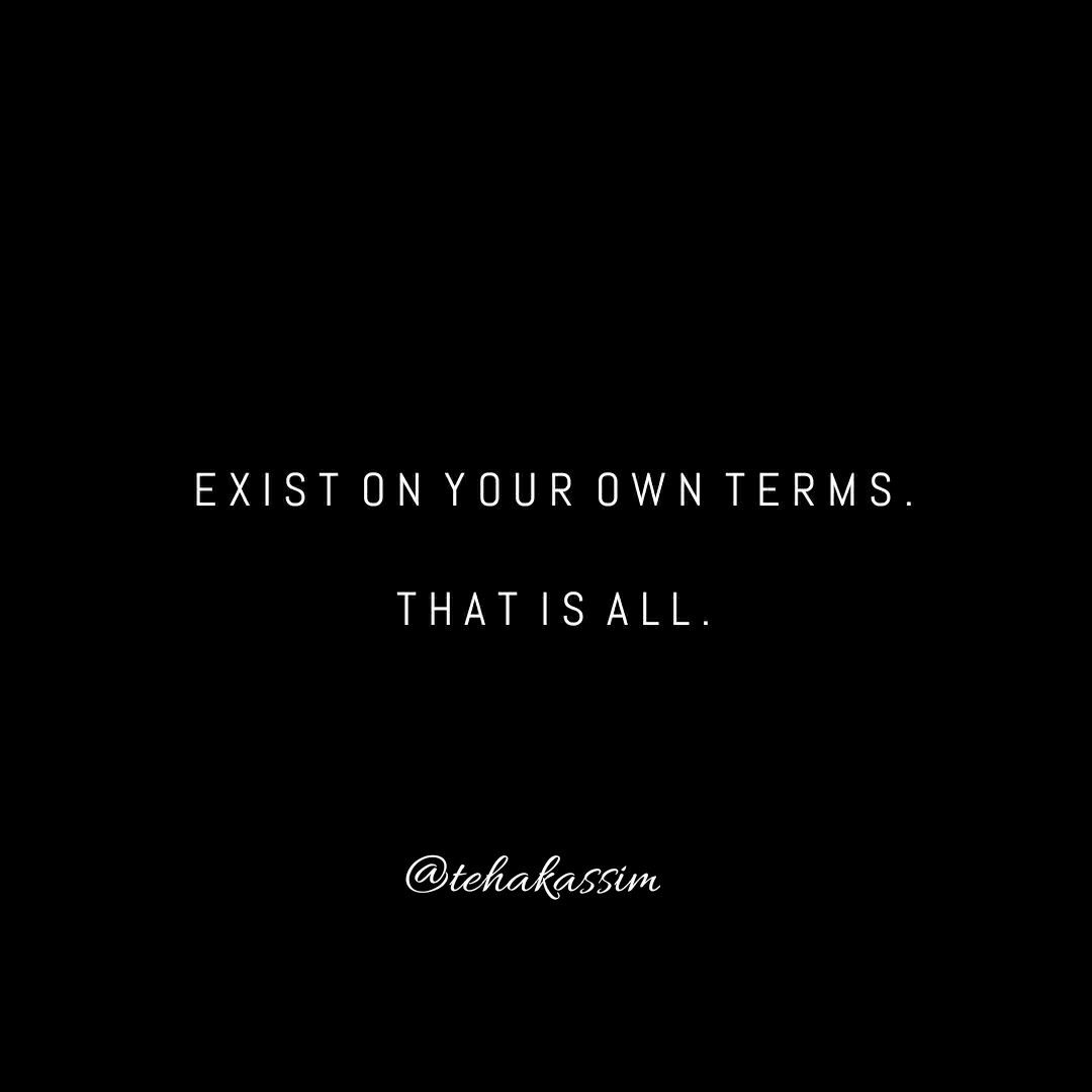 Exist on your own terms.