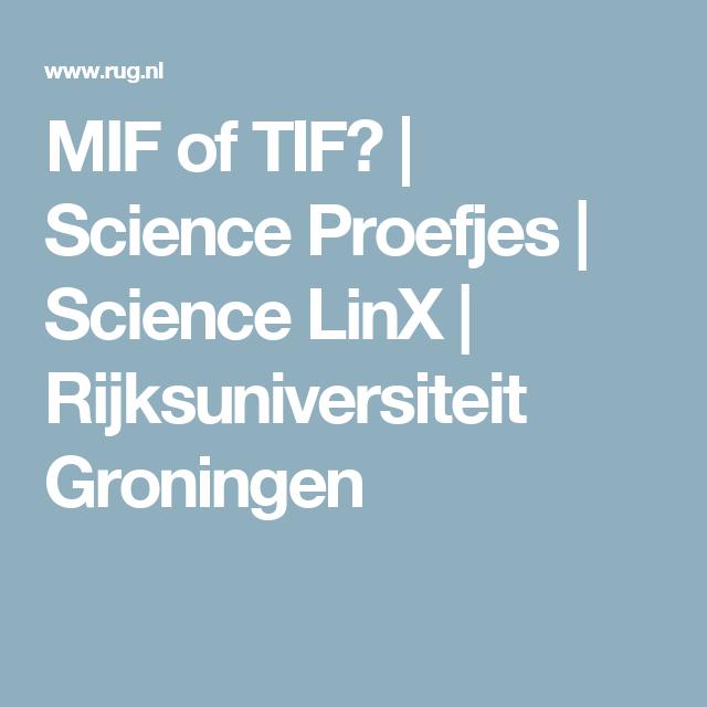 MIF of TIF? | Science Proefjes | Science LinX | Rijksuniversiteit