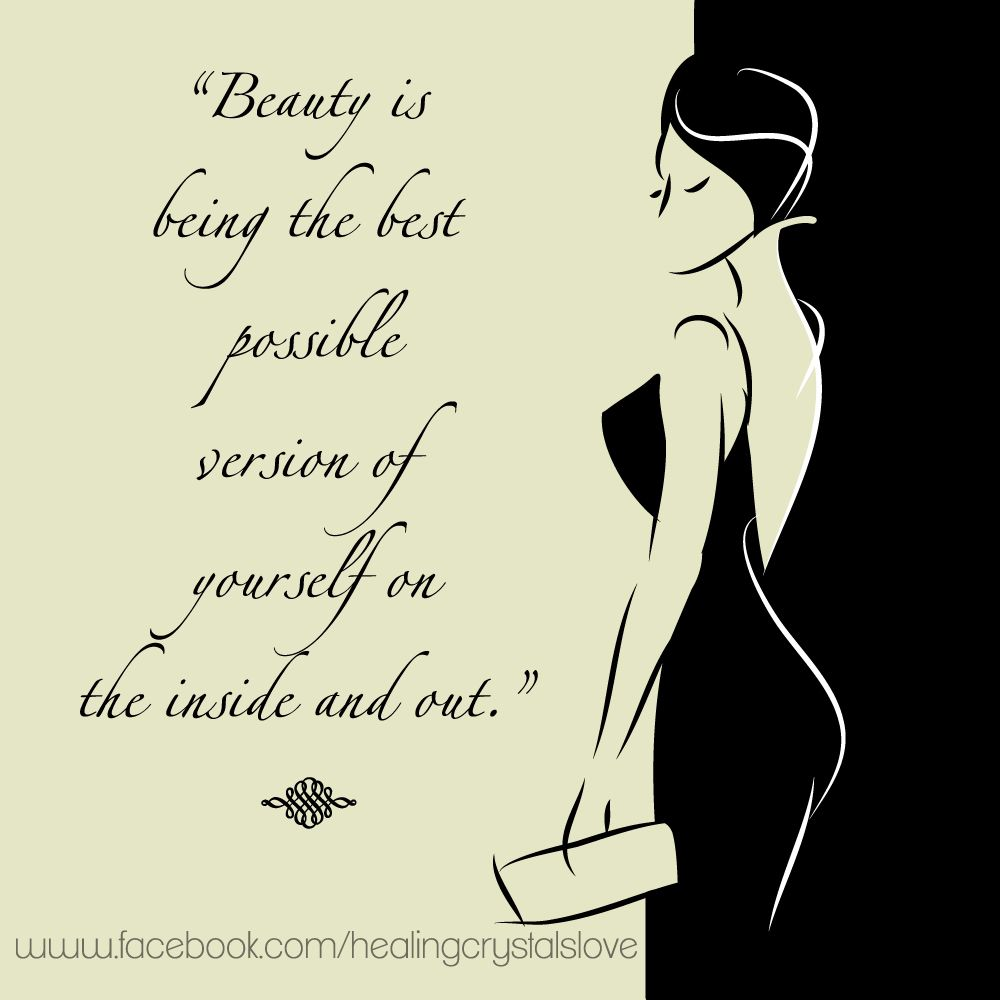 Beauty Is Being The Best Possible Version Of Yourself On The Inside And Out Beautiful Girl Quotes Woman Quotes Beautiful Women Quotes