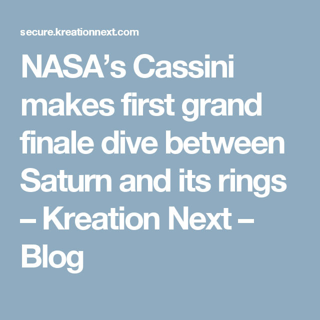 NASA's Cassini makes first grand finale dive between Saturn and its rings – Kreation Next – Blog